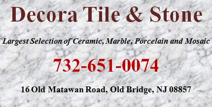 Decora Tile and Stone: 732-651-0074; 16 Old Matawan Road, Old Bridge, NJ 08857